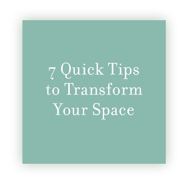 7 Quick Tips to Transform Your Space