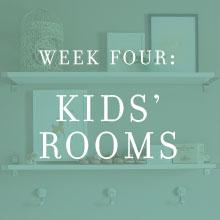 Week Four: Kids' Rooms
