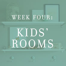 Week Four: Kids' Rooms