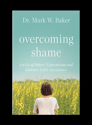 Overcoming Shame by Dr. Mark W. Baker