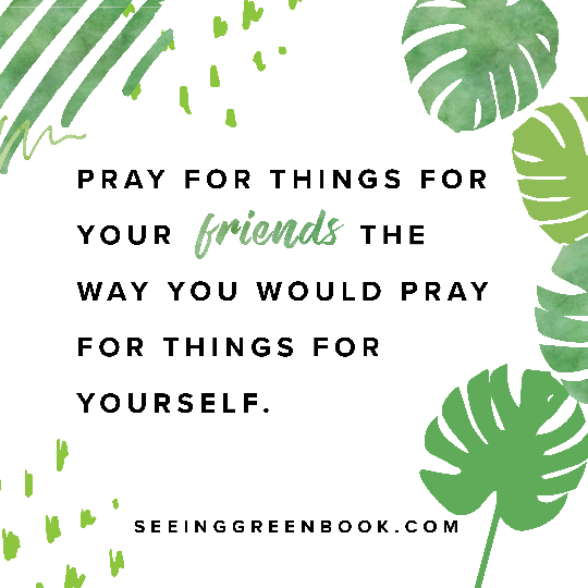 Pray for things for your friends...