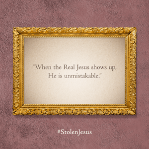 When the Real Jesus shows up, He is unmistakable.